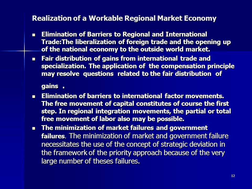 12 Realization of a Workable Regional Market Economy Elimination of Barriers to Regional and International Trade:The liberalization of foreign trade and the opening up of the national economy to the outside world market.