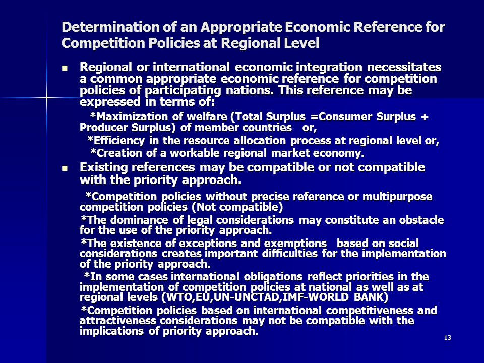 13 Determination of an Appropriate Economic Reference for Competition Policies at Regional Level Regional or international economic integration necessitates a common appropriate economic reference for competition policies of participating nations.