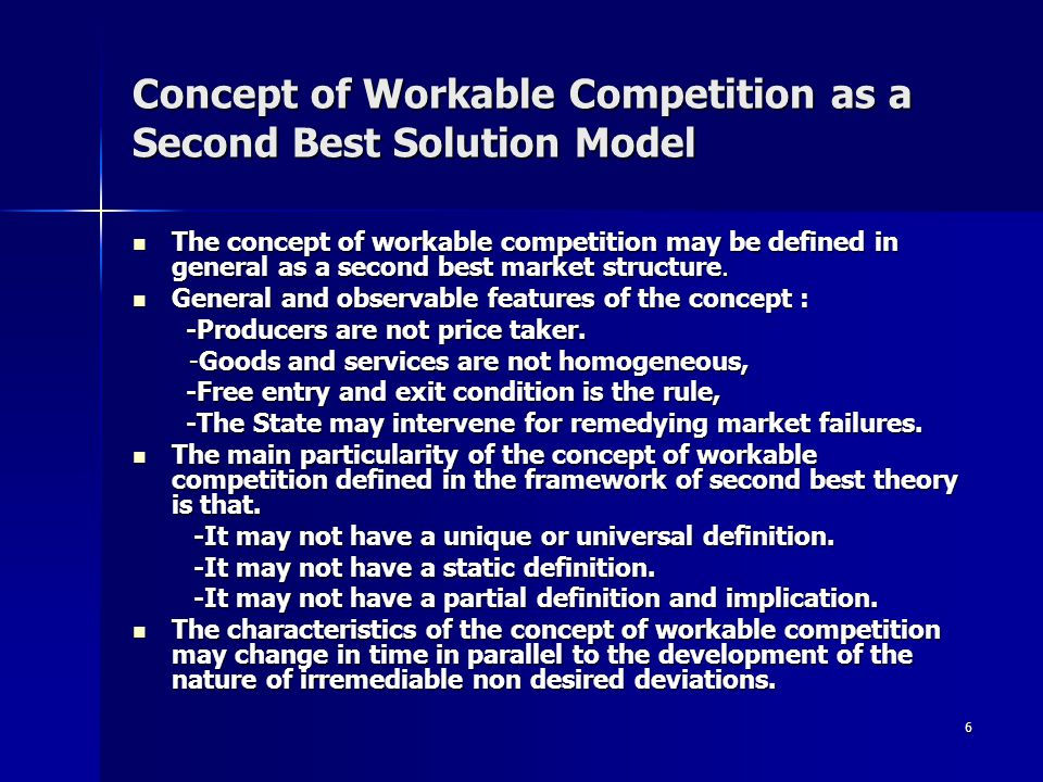 6 Concept of Workable Competition as a Second Best Solution Model The concept of workable competition may be defined in general as a second best market structure.