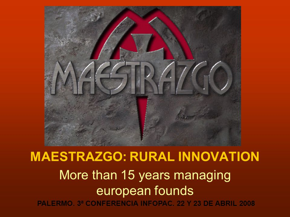 MAESTRAZGO: RURAL INNOVATION More than 15 years managing european founds PALERMO.