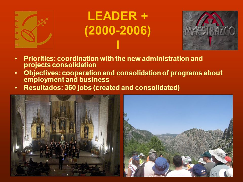 LEADER + (2000-2006) I Priorities: coordination with the new administration and projects consolidation Objectives: cooperation and consolidation of programs about employment and business Resultados: 360 jobs (created and consolidated)