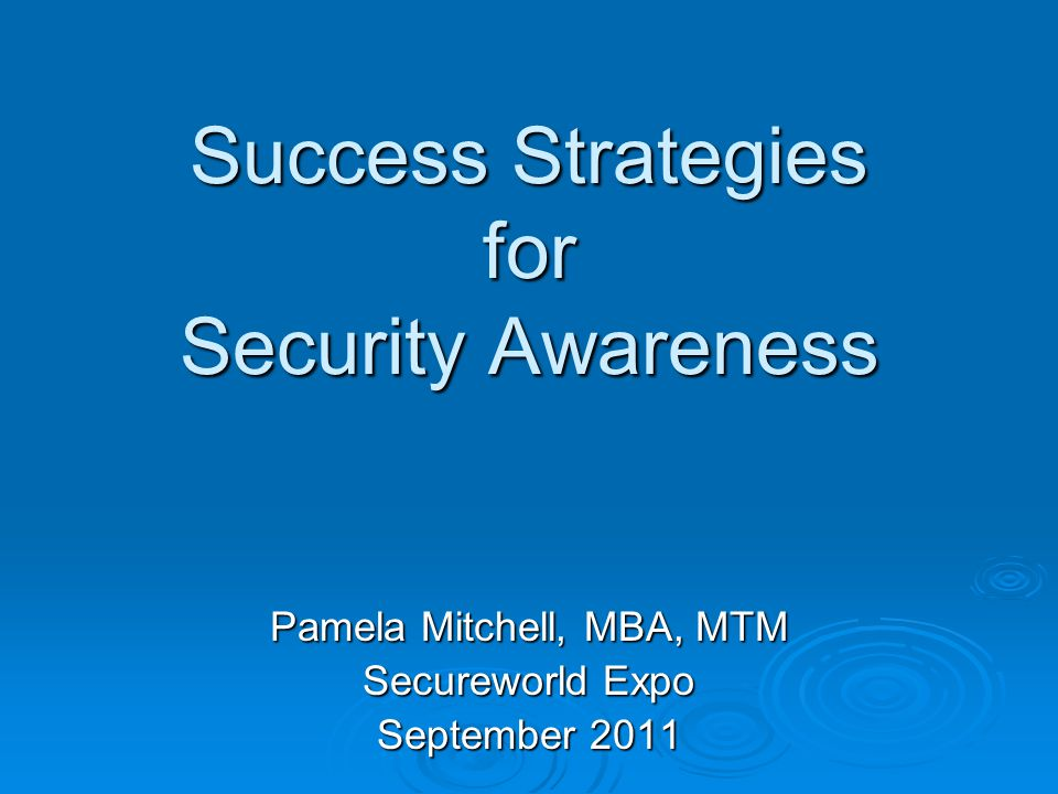Agenda  Security is Top Priority  Employees Are Your Biggest Challenge  Success Strategies for Security Awareness  Top Ten Tips  Summary & Final Thoughts  Questions