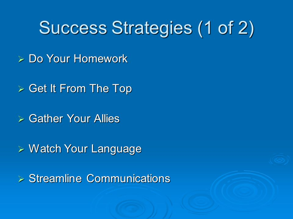 Success Strategies (2 of 2)  Think Fun  Tell It Like It Is  Sign Off On The Same Page  Walk Your Talk  Metrics