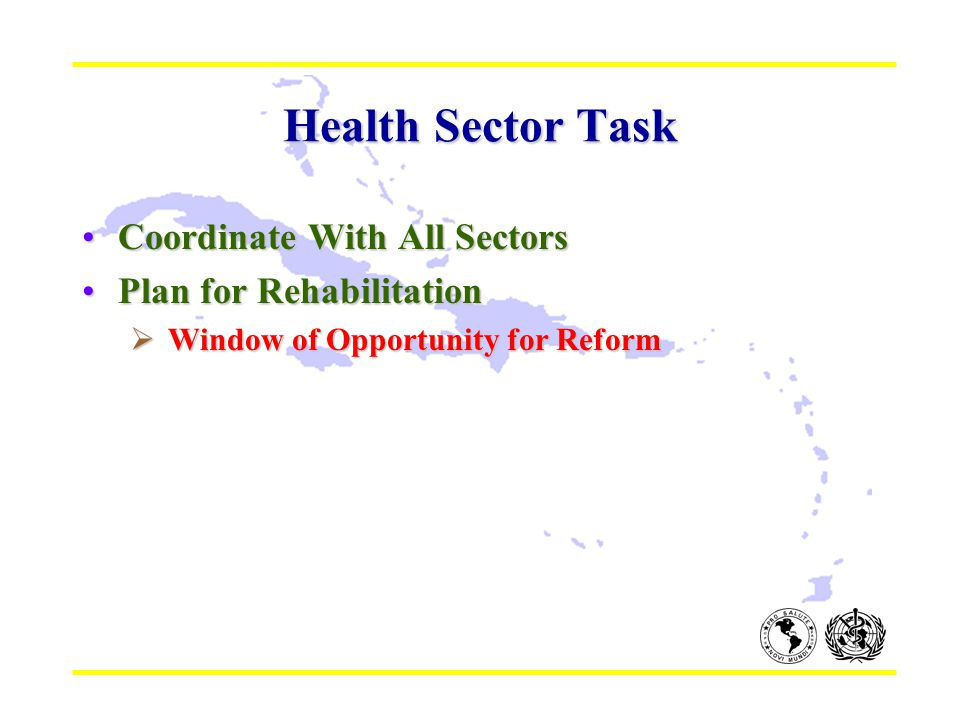 Health Sector Task Coordinate With All SectorsCoordinate With All Sectors Plan for RehabilitationPlan for Rehabilitation  Window of Opportunity for Reform