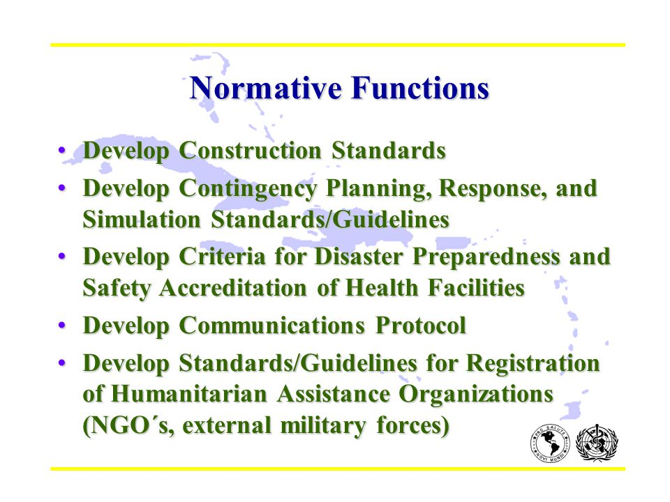 Normative Functions Normative Functions Develop Construction StandardsDevelop Construction Standards Develop Contingency Planning, Response, and Simul