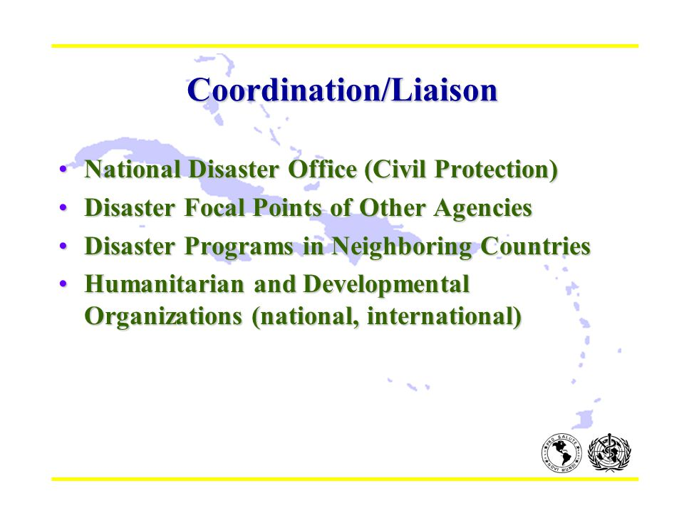 Coordination/Liaison National Disaster Office (Civil Protection)National Disaster Office (Civil Protection) Disaster Focal Points of Other AgenciesDisaster Focal Points of Other Agencies Disaster Programs in Neighboring CountriesDisaster Programs in Neighboring Countries Humanitarian and Developmental Organizations (national, international)Humanitarian and Developmental Organizations (national, international)