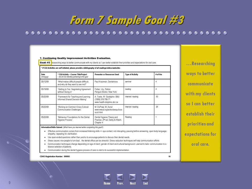 9 Home Prev. Next End Form 7 Sample Goal #3 …Researching ways to better communicate with my clients so I can better establish their priorities and exp