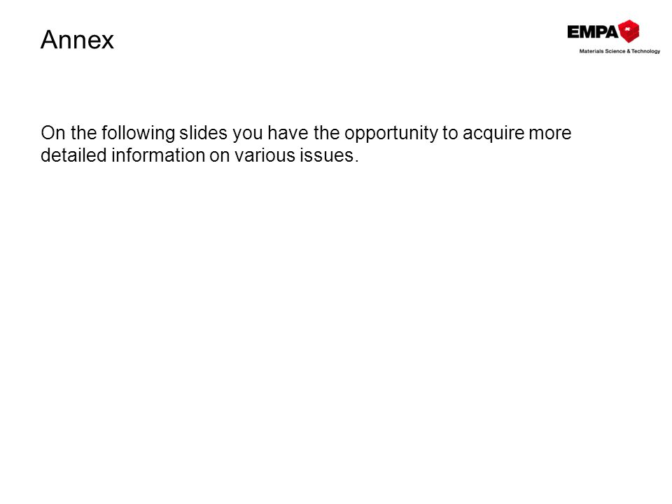 Annex On the following slides you have the opportunity to acquire more detailed information on various issues.