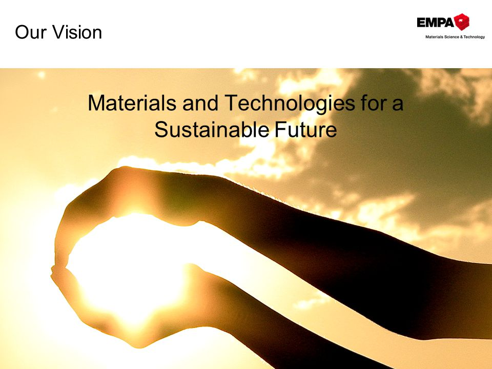 Our Vision Materials and Technologies for a Sustainable Future