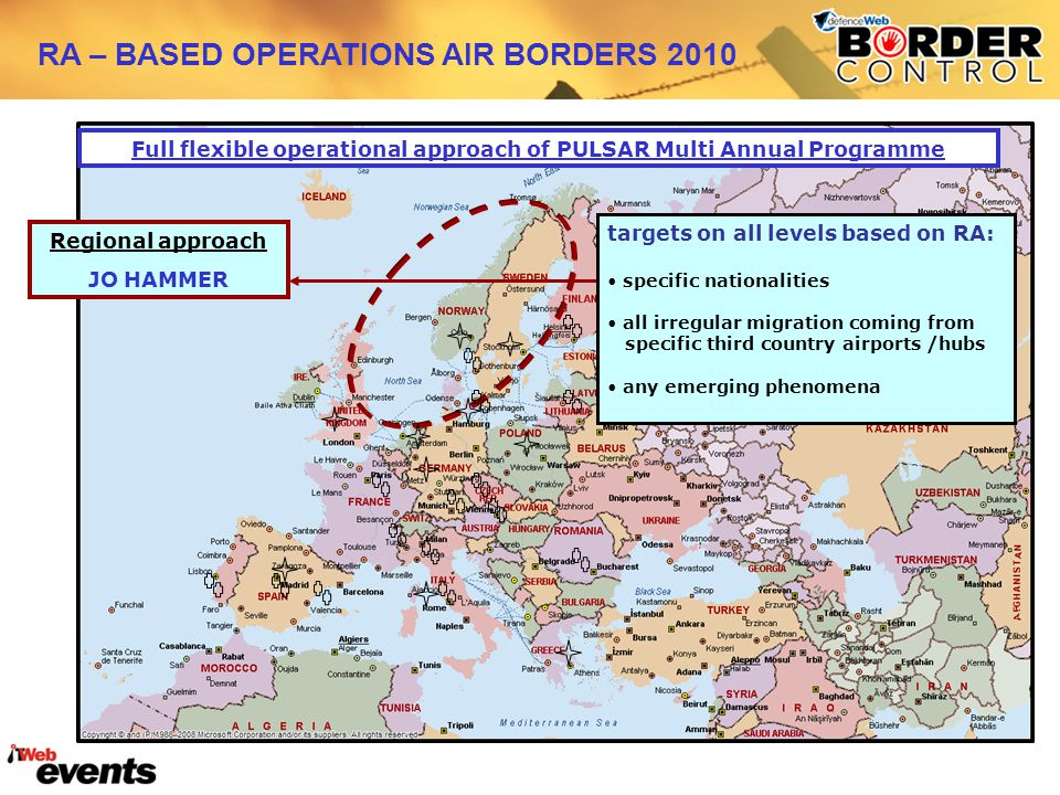 Regional approach JO HAMMER Full flexible operational approach of PULSAR Multi Annual Programme targets on all levels based on RA: specific nationalities all irregular migration coming from specific third country airports /hubs any emerging phenomena RA – BASED OPERATIONS AIR BORDERS 2010