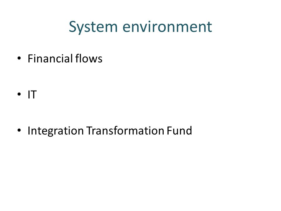 System environment Financial flows IT Integration Transformation Fund