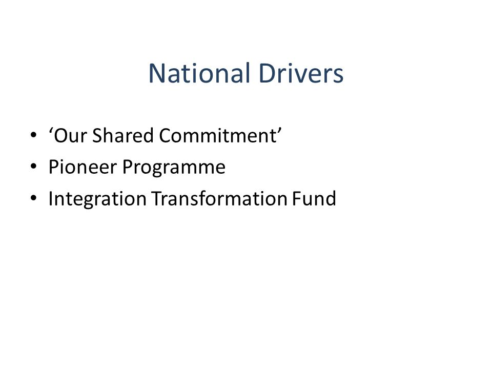 National Drivers 'Our Shared Commitment' Pioneer Programme Integration Transformation Fund