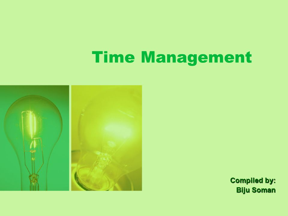 Time Management Compiled by: Biju Soman