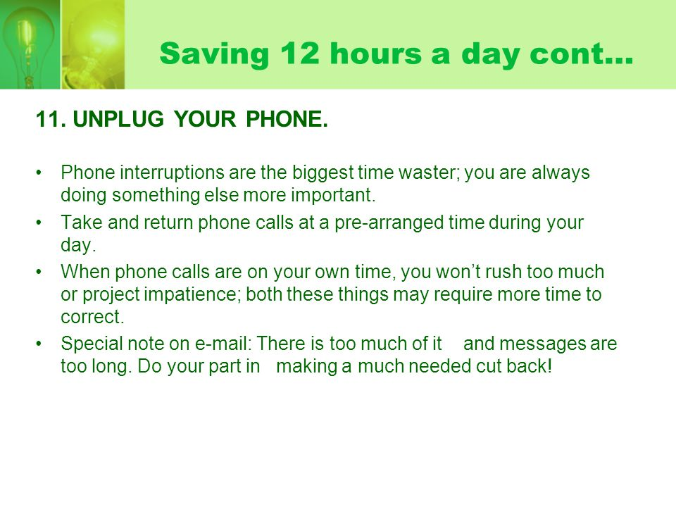 Saving 12 hours a day cont… 11. UNPLUG YOUR PHONE.