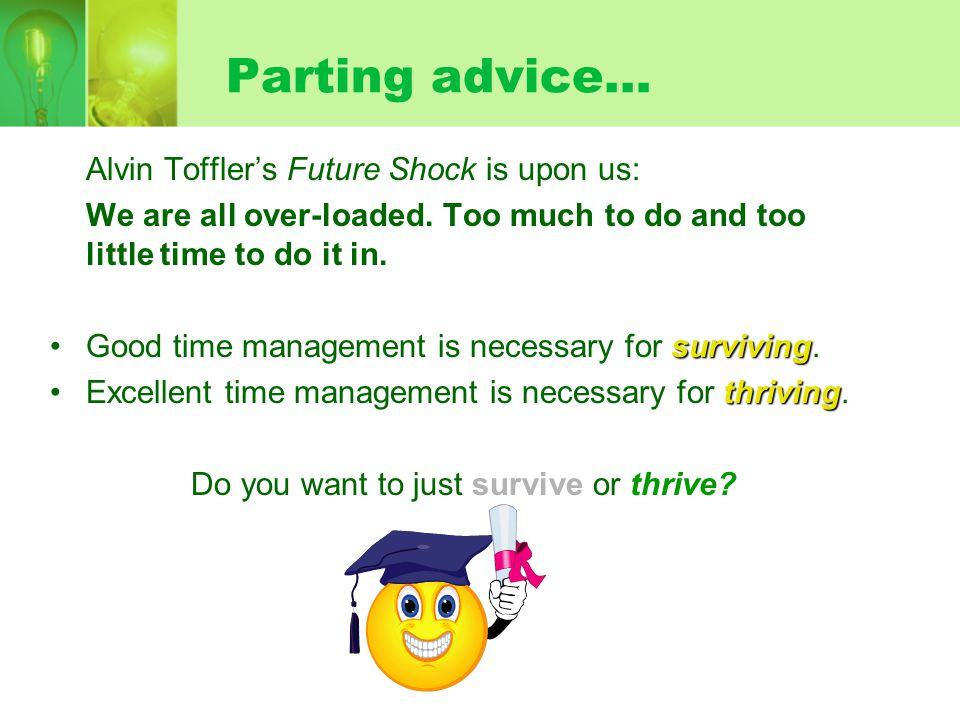Parting advice… Alvin Toffler's Future Shock is upon us: We are all over-loaded.