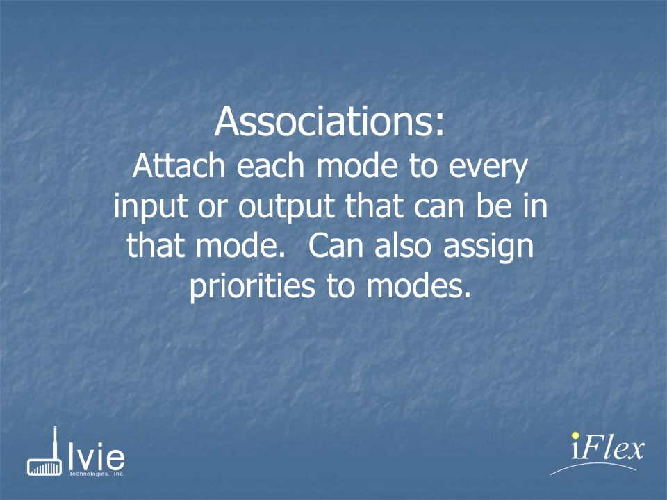 Associations: Attach each mode to every input or output that can be in that mode.