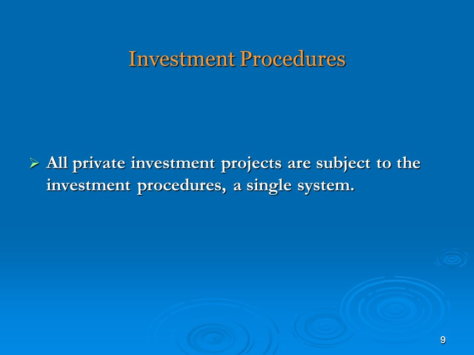 9 Investment Procedures  All private investment projects are subject to the investment procedures, a single system.