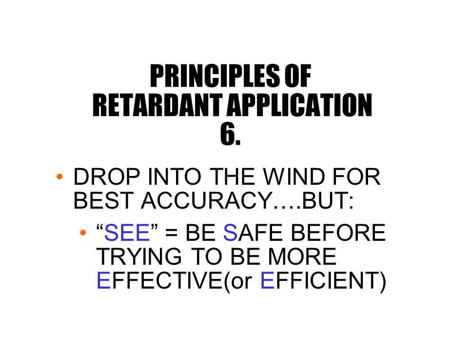 PRINCIPLES OF RETARDANT APPLICATION 6.