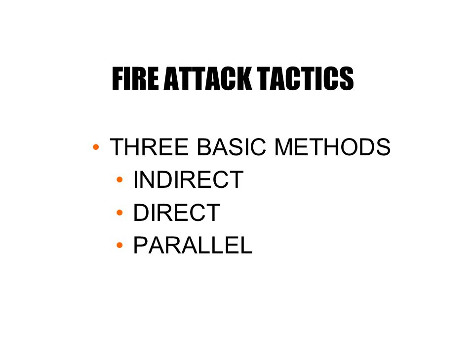 FIRE ATTACK TACTICS THREE BASIC METHODS INDIRECT DIRECT PARALLEL