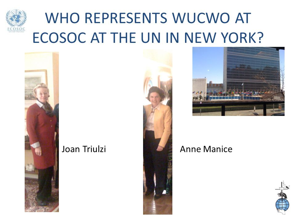 WHO REPRESENTS WUCWO AT ECOSOC AT THE UN IN NEW YORK Anne Manice Joan Triulzi