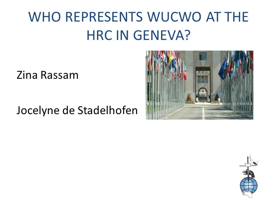 WHO REPRESENTS WUCWO AT THE HRC IN GENEVA Zina Rassam Jocelyne de Stadelhofen