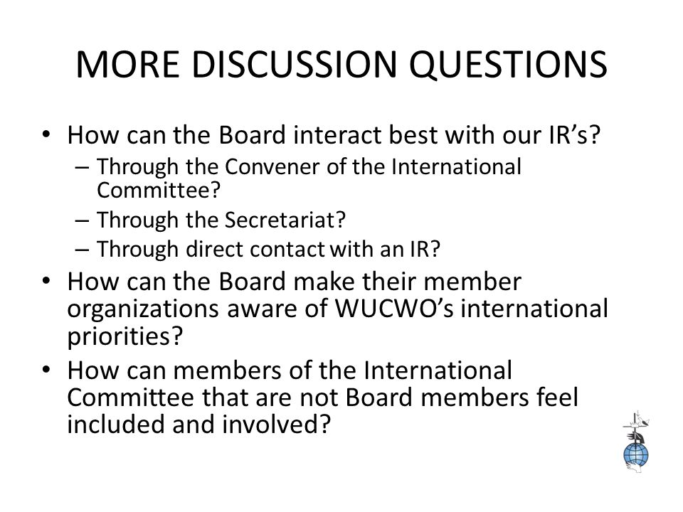 MORE DISCUSSION QUESTIONS How can the Board interact best with our IR's.