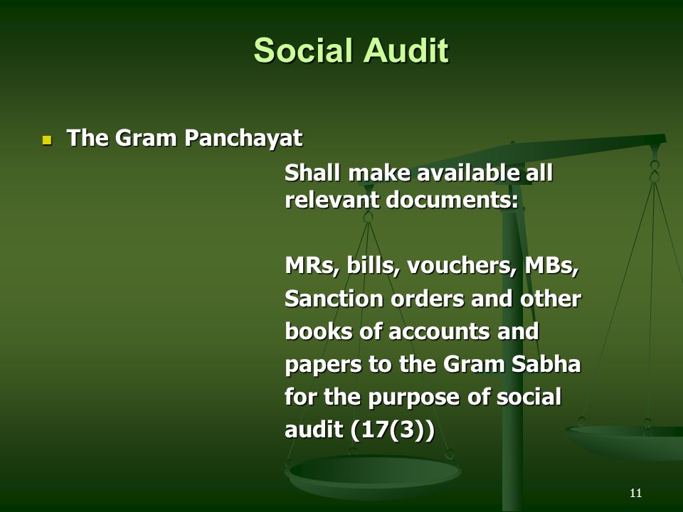 11 Social Audit Social Audit The Gram Panchayat The Gram Panchayat Shall make available all relevant documents: MRs, bills, vouchers, MBs, Sanction or
