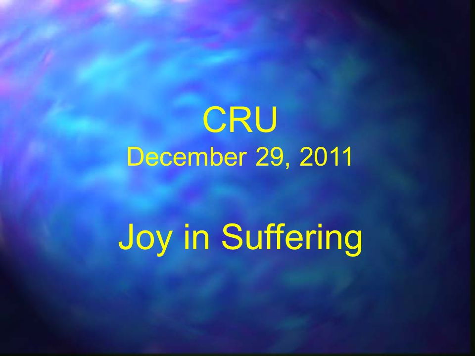 CRU December 29, 2011 Joy in Suffering