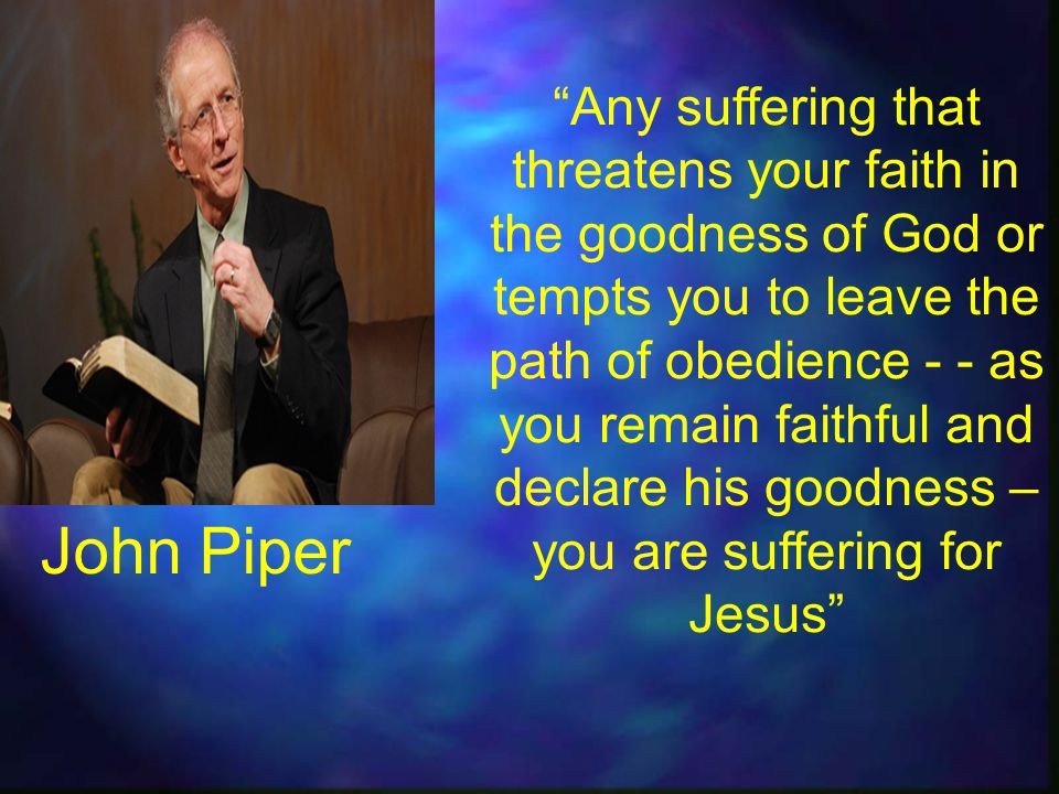 """Any suffering that threatens your faith in the goodness of God or tempts you to leave the path of obedience - - as you remain faithful and declare hi"