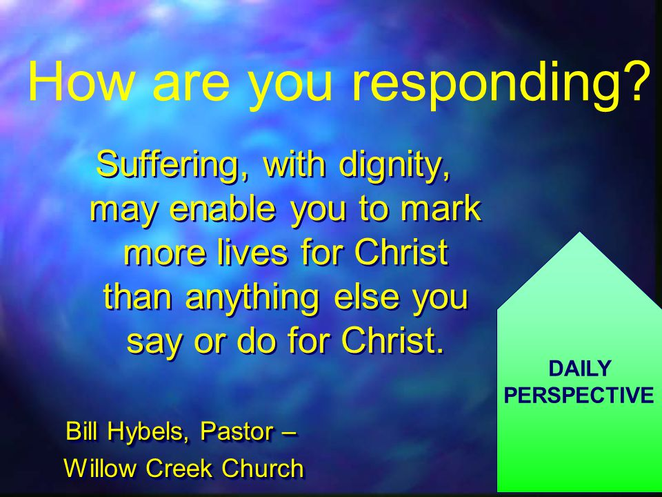 Suffering, with dignity, may enable you to mark more lives for Christ than anything else you say or do for Christ.