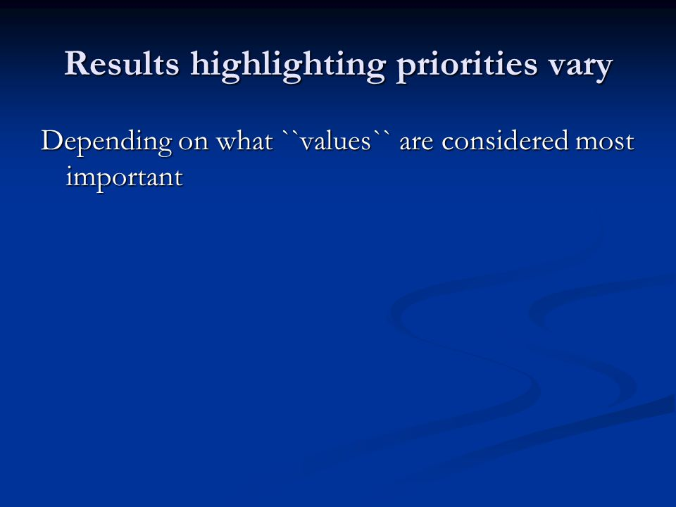 Results highlighting priorities vary Depending on what ``values`` are considered most important
