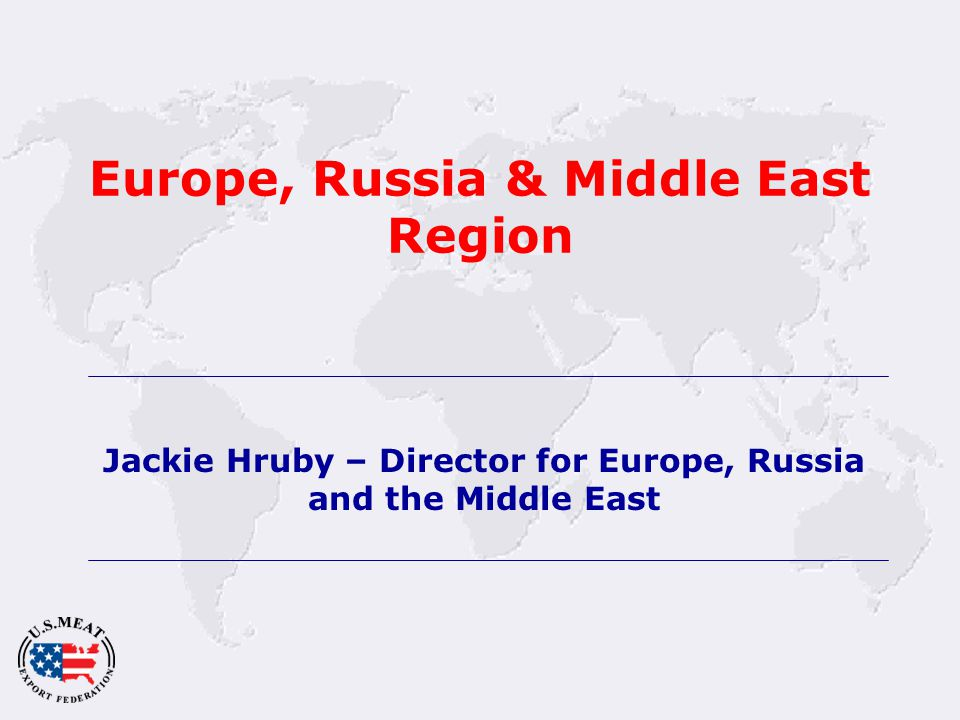 Europe, Russia & Middle East Region Jackie Hruby – Director for Europe, Russia and the Middle East