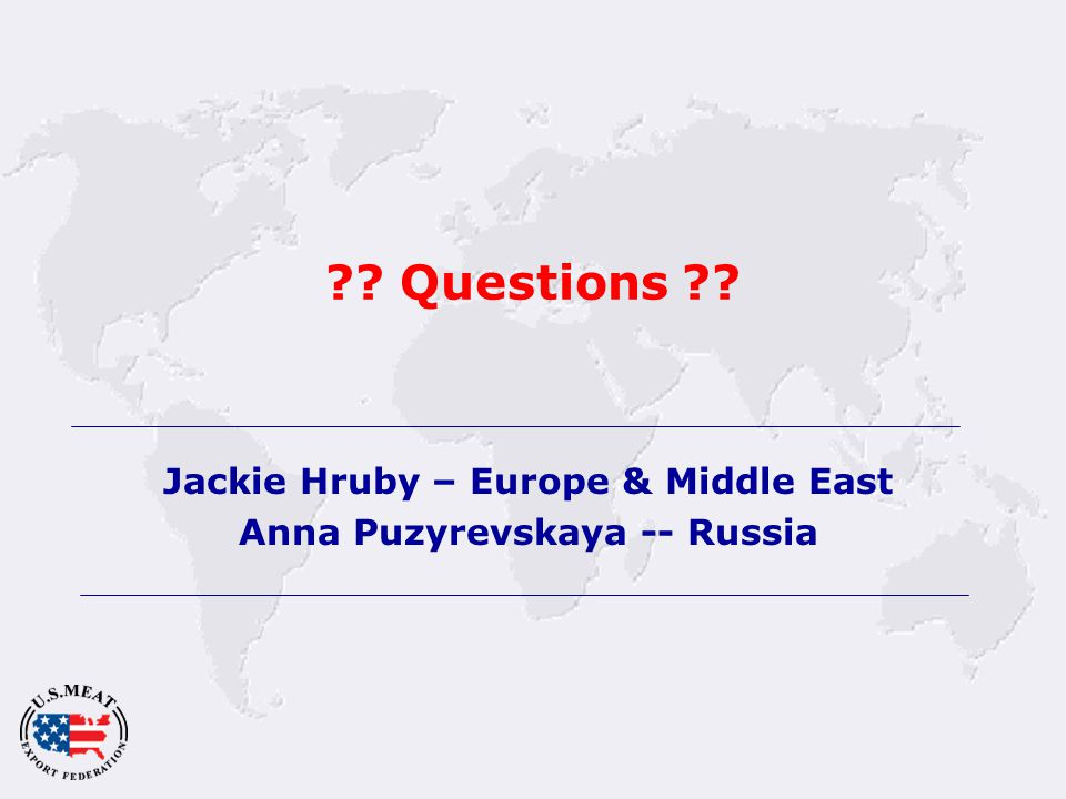 Questions Jackie Hruby – Europe & Middle East Anna Puzyrevskaya -- Russia