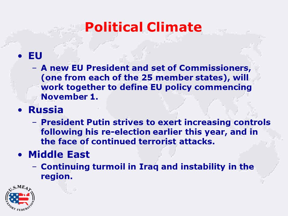 Political Climate EU –A new EU President and set of Commissioners, (one from each of the 25 member states), will work together to define EU policy commencing November 1.