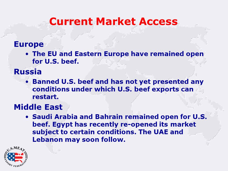 Current Market Access Europe The EU and Eastern Europe have remained open for U.S.