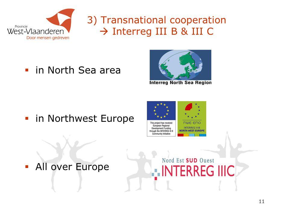 11 3) Transnational cooperation  Interreg III B & III C  in North Sea area  in Northwest Europe  All over Europe