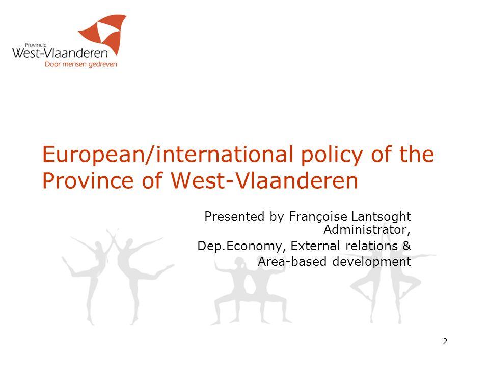 2 European/international policy of the Province of West-Vlaanderen Presented by Françoise Lantsoght Administrator, Dep.Economy, External relations & Area-based development