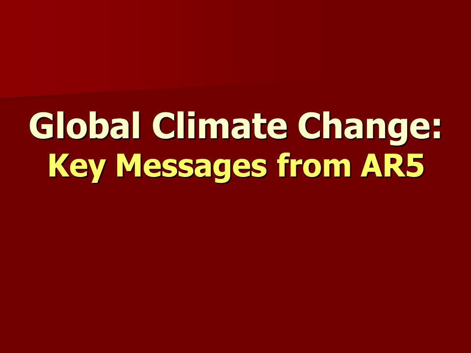 Global Climate Change: Key Messages from AR5