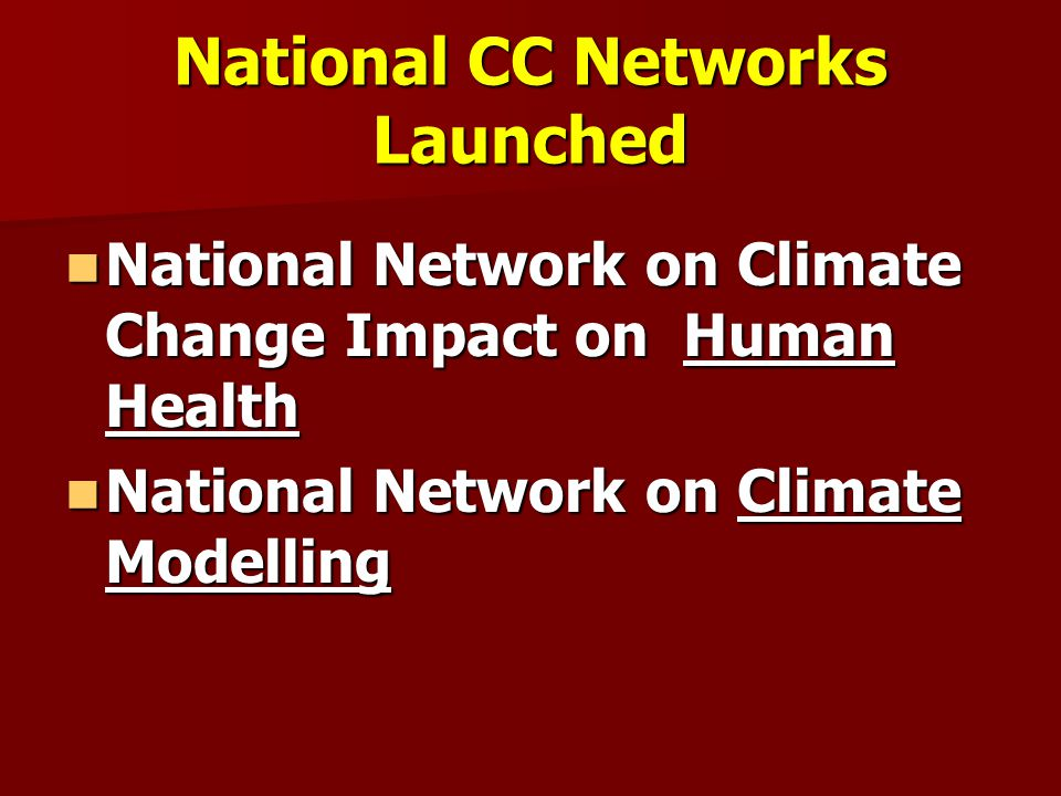 National CC Networks Launched National Network on Climate Change Impact on Human Health National Network on Climate Change Impact on Human Health National Network on Climate Modelling National Network on Climate Modelling
