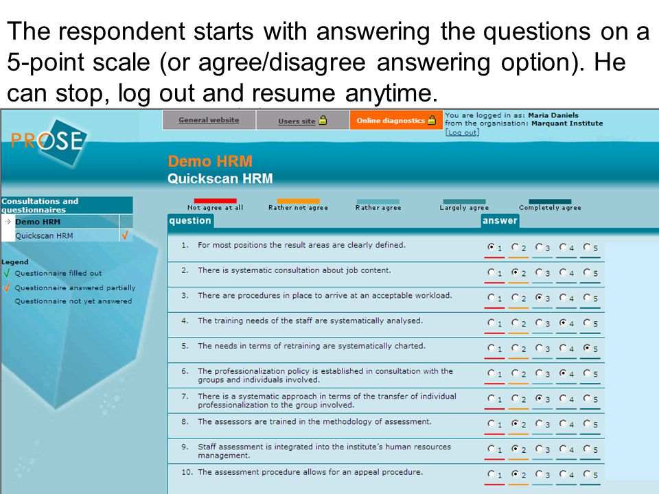 The respondent starts with answering the questions on a 5-point scale (or agree/disagree answering option). He can stop, log out and resume anytime.