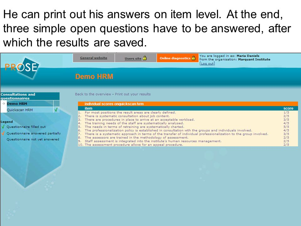 He can print out his answers on item level. At the end, three simple open questions have to be answered, after which the results are saved.