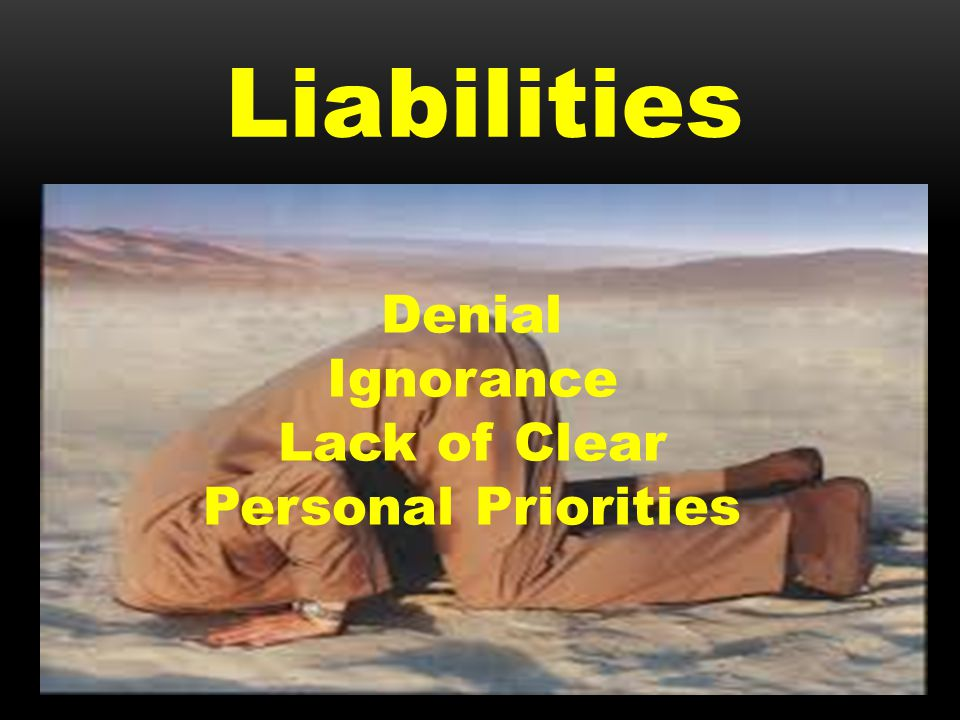 Liabilities Denial Ignorance Lack of Clear Personal Priorities