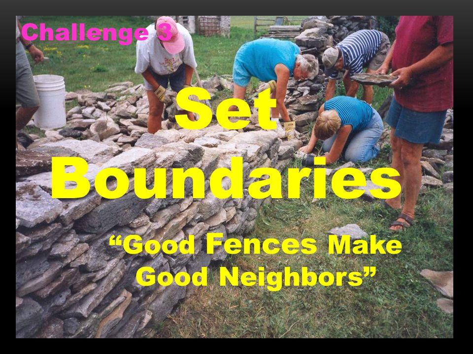 Setting Boundaries Good fences make good neighbors Challenge 3 Set Boundaries Good Fences Make Good Neighbors