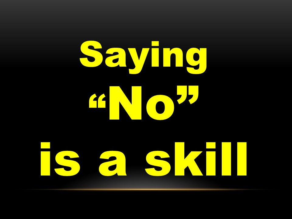Saying No is a skill
