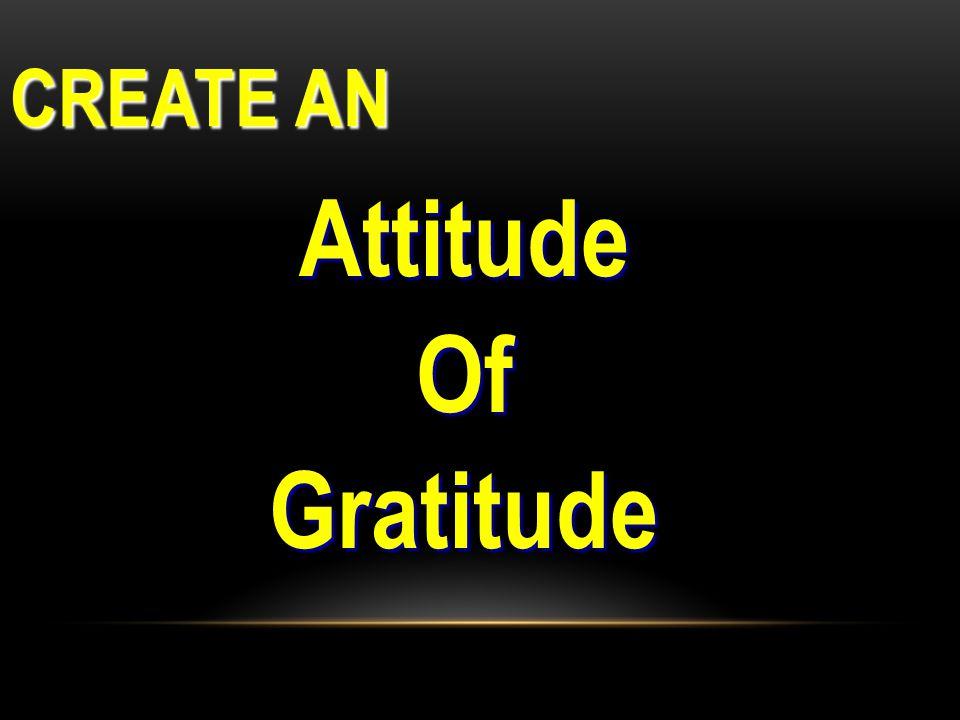 CREATE AN AttitudeOfGratitude