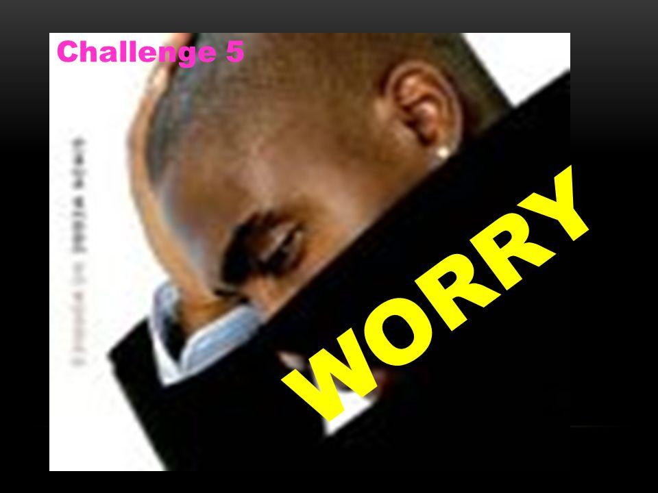 WORRY WORRY Challenge 5