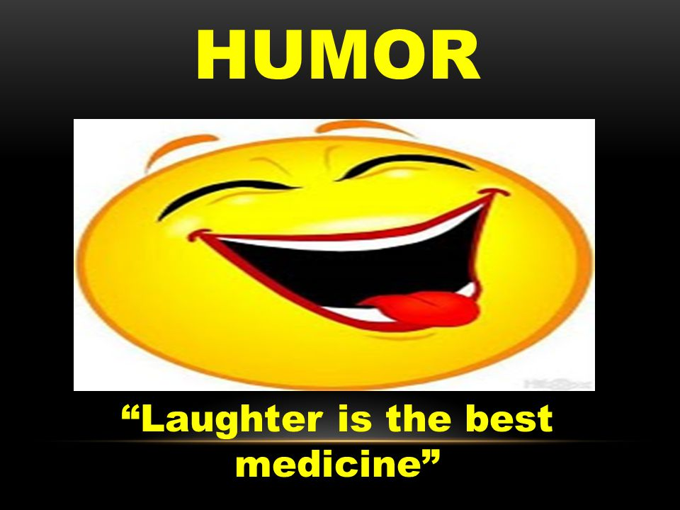 HUMOR Laughter is the best medicine