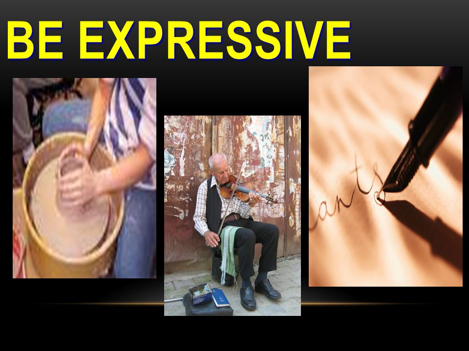 BE EXPRESSIVE