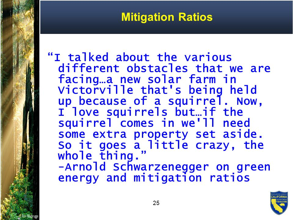 25 Mitigation Ratios I talked about the various different obstacles that we are facing…a new solar farm in Victorville that s being held up because of a squirrel.
