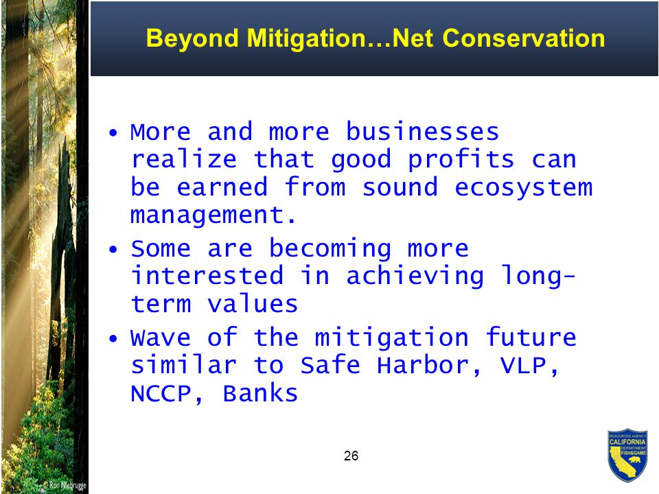 26 Beyond Mitigation…Net Conservation More and more businesses realize that good profits can be earned from sound ecosystem management.